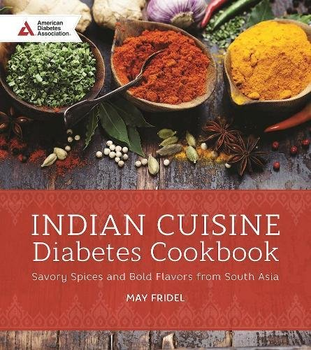Indian Cuisine Diabetes Cookbook: Savory Spices and Bold Flavors of South Asia by May Abraham Fridel