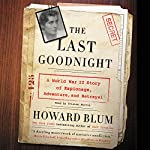 The Last Goodnight: A World War II Story of Espionage, Adventure, and Betrayal | Howard Blum