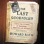 The Last Goodnight: A World War II Story of Espionage, Adventure, and Betrayal   Howard Blum