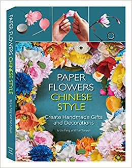 Paper Flowers Chinese Style: Create Handmade Gifts and