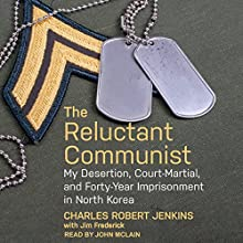 The Reluctant Communist: My Desertion, Court-Martial, and Forty-Year Imprisonment in North Korea Audiobook by Charles Robert Jenkins, Jim Fredrick Narrated by John McLain
