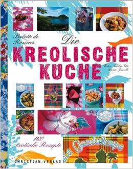 Die kreolische Küche: 160 exotische Rezepte: Amazon.de ...