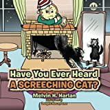 Have You Ever Heard a Screeching Cat?, Melvin H. Harlan, 1479760447