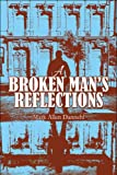 A Broken Man's Reflections, Mark Allen Dannehl, 1608367509