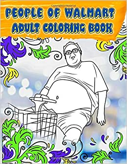 people of walmart adult coloring book volume 2 brand new 2019 just for fun coloring book with exclusive high quality images unofficial