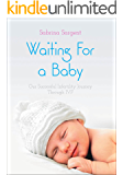 Waiting For a Baby: Our Successful Infertility Journey Through IVF