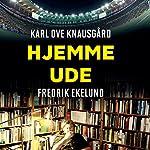 Hjemme - ude | Karl Ove Knausgård,Fredrik Ekelund