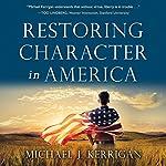 Restoring Character in America | Michael J. Kerrigan