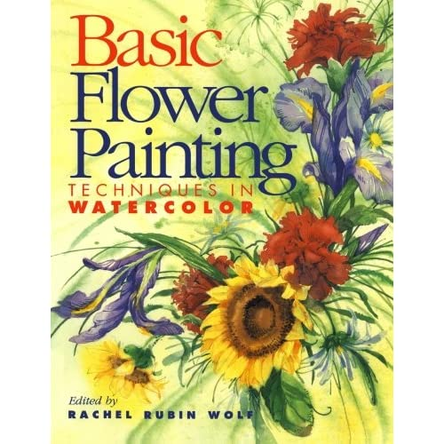Basic Flower Painting Techniques in Watercolor (Basic Techniques S.)