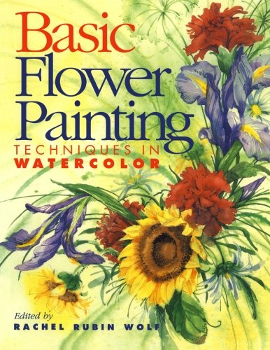 Basic Flower Painting Techniques In Watercolor Rachel Rubin Wolf 0035313307553 Books