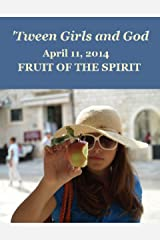 'Tween Girls and God - Fruit of the Spirit Kindle Edition