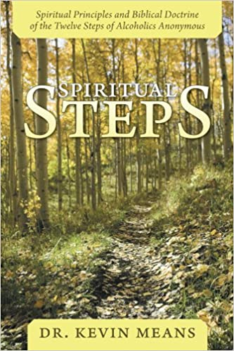 Book Spiritual Steps: Spiritual Principles and Biblical Doctrine of the Twelve Steps of Alcoholics Anonymous