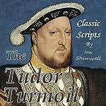 The Tudor Turmoil: Classic Scripts   Ian Shimwell