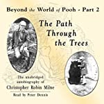 The Path through the Trees: Beyond the World of Pooh, Part 2 | Christopher Milne