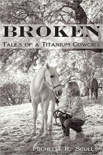 Broken, Tales of a Titanium Cowgirl
