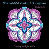 Pocket Size Bold Beautiful Mandala Coloring Book: Mini Coloring Book for Adults: Volume 56 (Adult Coloring Patterns)