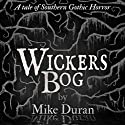 Wickers Bog: A Tale of Southern Gothic Horror Audiobook by Mike Duran Narrated by Amy Brock McNew