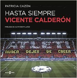 Hasta Siempre, Vicente Calderón por Patricia Cazón epub