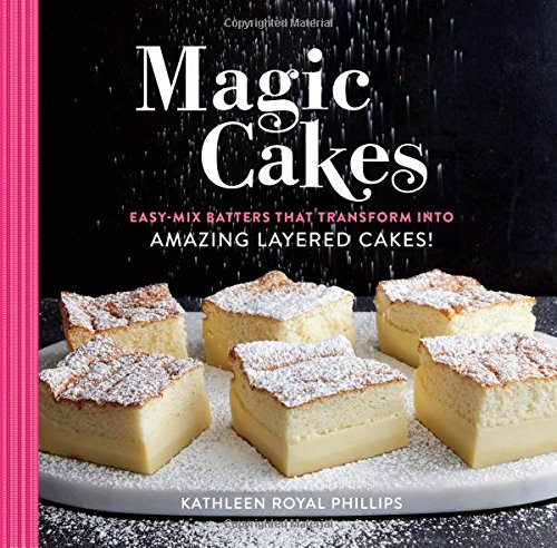 Magic Cakes: Easy-Mix Batters That Transform into Amazing Layered Cakes!