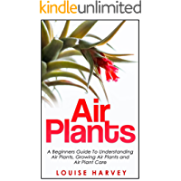 Air Plants: A Beginners Guide To Understanding Air Plants, Growing Air Plants and Air Plant Care (English Edition)