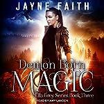 Demon Born Magic: Ella Grey Series, Book 3 | Jayne Faith