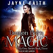 Demon Born Magic: Ella Grey Series, Book 3 | Jayne Faith