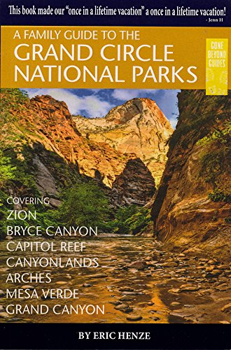 A Family Guide to the Grand Circle National Parks: Covering Zion, Bryce Canyon, Capitol Reef, Canyonlands, Arches, Mesa Verde, Grand Canyon (Second - The Arches Circle