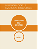 Emotional Self-Control: A Primer (Building Blocks of Emotional Intelligence Book 2)