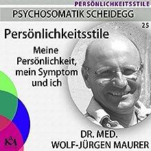 Persönlichkeitsstile: Meine Persönlichkeit, mein Symptom und ich Hörbuch von Wolf-Jürgen Maurer Gesprochen von: Wolf-Jürgen Maurer