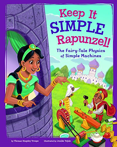 Keep It Simple, Rapunzel!: The Fairy-Tale Physics of Simple Machines (STEM-Twisted Fairy Tales)