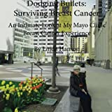 img - for Dodging Bullets: Surviving Breast Cancer: An Inspiring and Intimate Look at My Mayo Clinic Breast Cancer Journey book / textbook / text book
