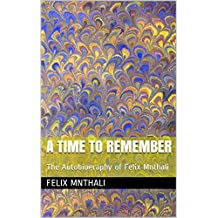 A Time To Remember: The Autobiography of Felix Mnthali