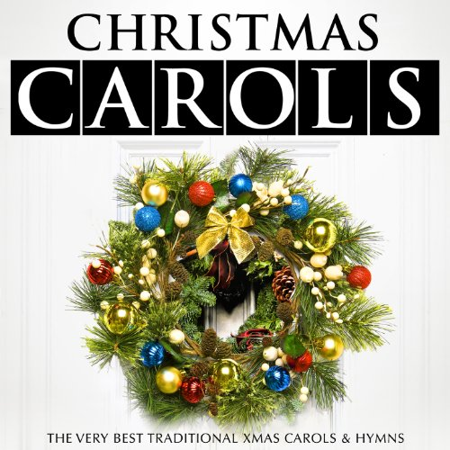 Christmas Carols - The Very Best Traditional Xmas Carols & Hymns (Christmas Choir For Traditional Songs)