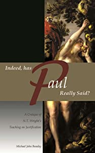 Indeed, has Paul Really Said?: A Critique of N.T. Wright's Teaching on Justification