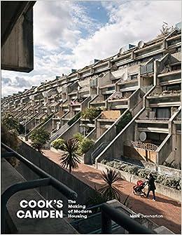 Cook S Camden The Making Of Modern Housing Mark Swenarton