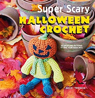 Book Cover: Super Scary Halloween Crochet: 35 gruesome patterns to sink your hook into