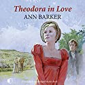 Theodora in Love Audiobook by Ann Barker Narrated by Patience Tomlinson