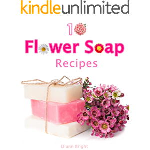 10 Fun and Easy Homemade Flower Soap: Make your own natural soaps from fragrant flowers 2