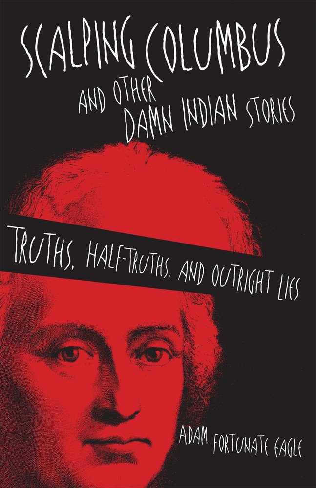 Scalping Columbus and Other Damn Indian Stories: Truths, Half-Truths, and Outright Lies (American Indian Literature and Critical Studies Series)