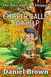 Chipper Calls For Help (The Adventures of Chipper Book 6)