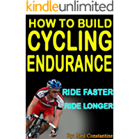 How to Build Cycling Endurance - Cycling training to make you ride faster and longer (English Edition)