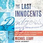 The Last Innocents: The Collision of the Turbulent Sixties and the Los Angeles Dodgers | Michael Leahy