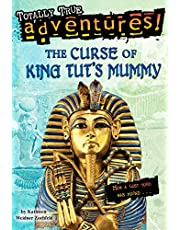 The Curse of King Tut's Mummy (Totally True Adventures): How a Lost Tomb Was Found