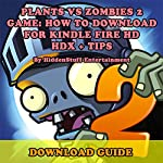 Plants Vs Zombies 2 Game: How to Download for Kindle Fire HD, HDX + Tips - the Complete Install Guide and Strategies |  Hiddenstuff Entertainment