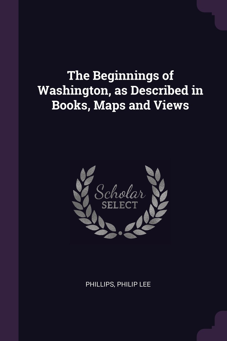 Read Online The Beginnings of Washington, as Described in Books, Maps and Views ebook