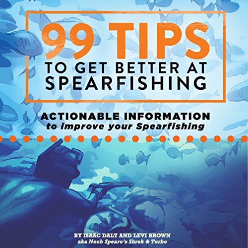 99 Tips to Get Better at Spearfishing: Actionable Information to Improve Your Spearfishing
