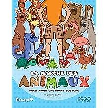 La marche des animaux : pour avoir une bonne posture (French Edition)