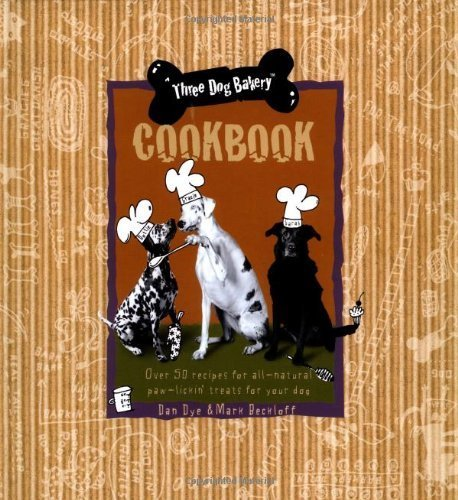 Three Dog Bakery Cookbook: Over 50 Recipes for All-Natural Treats for Your Dog [Hardcover] [1998] (Author) Mark Beckloff, Dan Dye