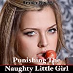 Punishing the Naughty Little Girl: Extreme Taboo Forced Erotica | Amber Rivers