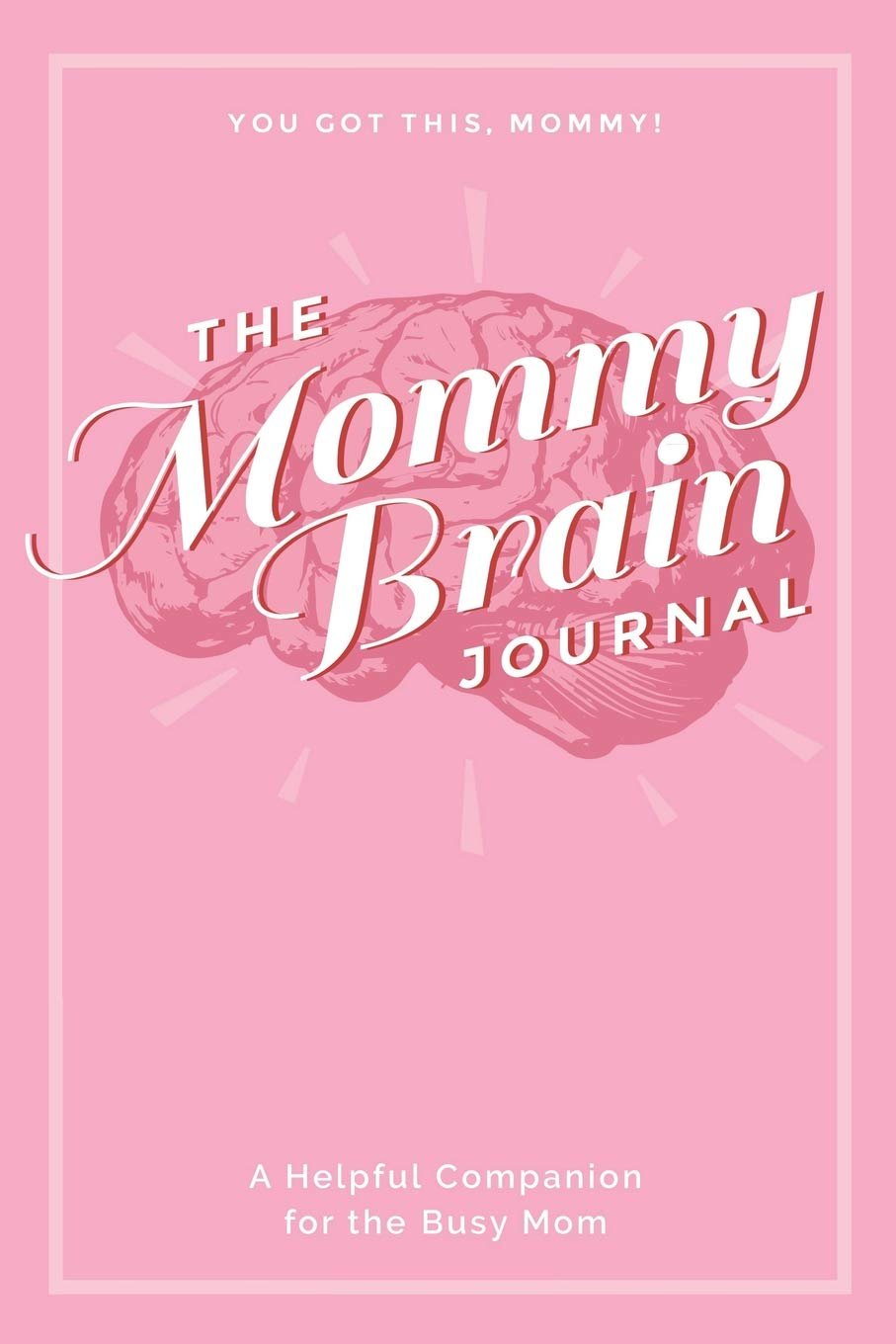 The Mommy Brain Journal: A Helpful Companion for the Busy